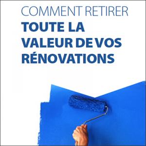 COMMENT RETIRER TOUTE LA VALEUR DE VOS RÉNOVATIONS